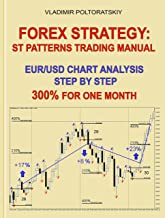 Forex Strategy: ST Patterns Trading Manual, EUR/USD Chart Analysis Step by Step, 300% for One Month (Forex, Forex trading, Forex Strategy, Futures Trading Book 2) (English Edition)