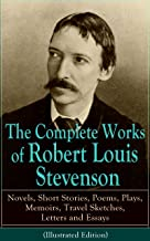 The Complete Works of Robert Louis Stevenson: Novels, Short Stories, Poems, Plays, Memoirs, Travel Sketches, Letters and Essays (Illustrated Edition): ... Catriona and A Child's Garden of Verses