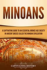 Minoans: A Captivating Guide to an Essential Bronze Age Society in Ancient Greece Called the Minoan Civilization (Captivating History) (English Edition) Format Kindle