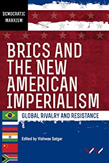 Brics and the New American Imperialism: Global Rivalry and Resistance
