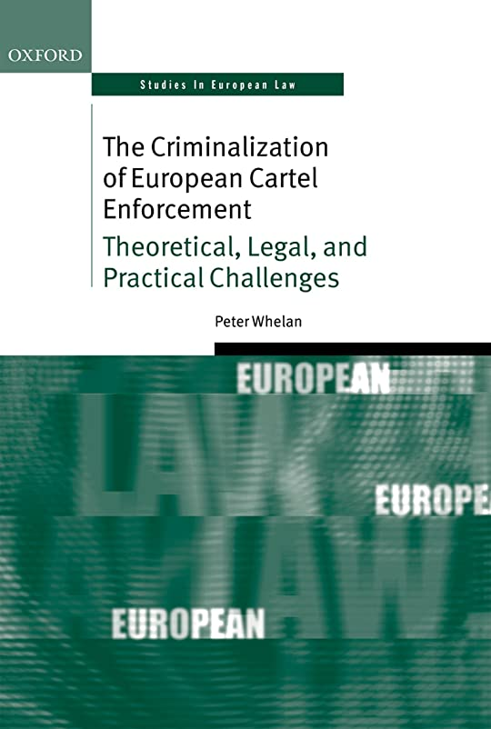 旋律的混合した特性The Criminalization of European Cartel Enforcement: Theoretical, Legal, and Practical Challenges (Oxford Studies in European Law) (English Edition)