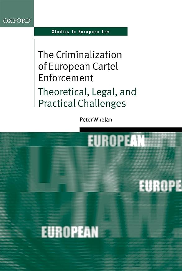問題釈義規則性The Criminalization of European Cartel Enforcement: Theoretical, Legal, and Practical Challenges (Oxford Studies in European Law) (English Edition)