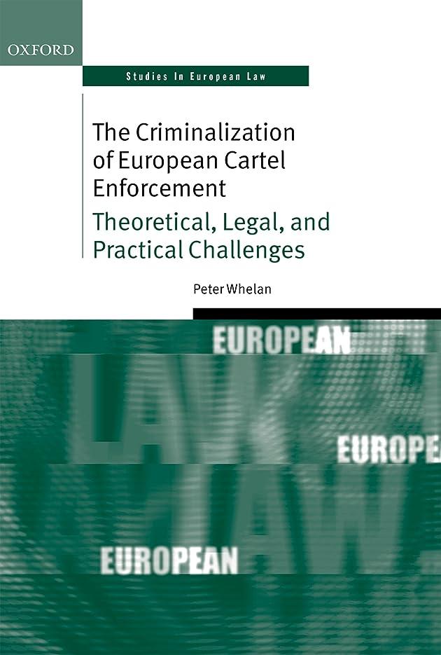コンバーチブル幻滅するモードリンThe Criminalization of European Cartel Enforcement: Theoretical, Legal, and Practical Challenges (Oxford Studies in European Law) (English Edition)