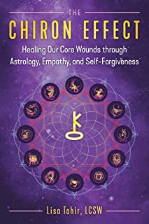 The Chiron Effect: Healing Our Core Wounds through Astrology, Empathy, and Self-Forgiveness
