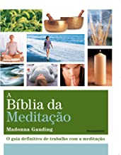 A Biblia da Meditacão: O Guia Definitivo de Trabalho com a Meditação