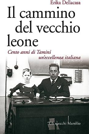 Il cammino del vecchio leone: Cento anni di Tamini uneccellenza italiana