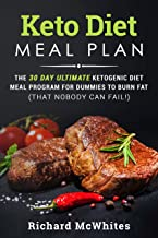 KETO DIET MEAL PLAN: The 30 day ultimate ketogenic meal program for dummies to burn fat (that nobody can fail!) (Ultimate Ketogenic Diet Book 3)