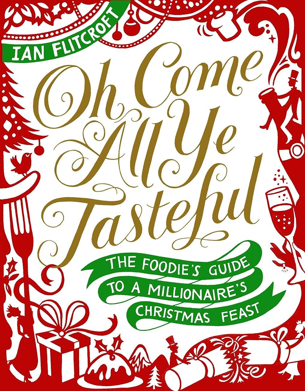 合意折クラシックOh Come All Ye Tasteful: The Foodie's Guide to a Millionaire's Christmas Feast (English Edition)