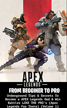 Apex Legends: Underground Tips & Secrets To Become a APEX Legends God & Win Battles LIKE THE PRO's (Apex Legends For Teens) (Volume 1) (English Edition)