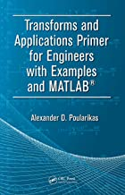 Transforms and Applications Primer for Engineers with Examples and MATLAB® (Electrical Engineering Primer Series)
