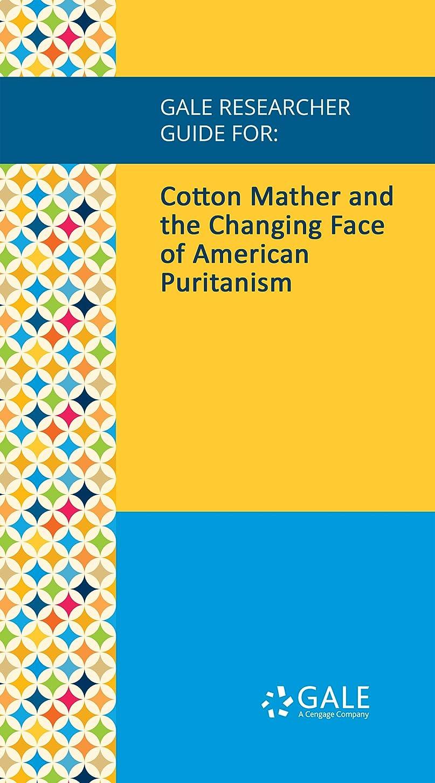 コットン構築する病Gale Researcher Guide for: Cotton Mather and the Changing Face of American Puritanism (English Edition)