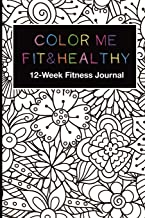 Color Me Fit & Healthy 12-Week Fitness Journal: Track Exercise Goals Progress, Water Intake, Steps, Sleep, Workouts, Record Meal Planning, Food Logs. ... Pages For Fun, Relaxation and Motivation.