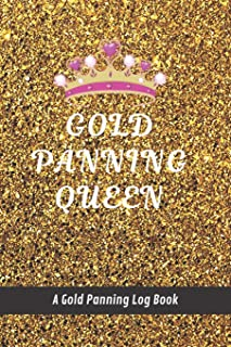 Gold Panning Queen: A Gold Panning Log Book: Perfect Present/Gift For Gold Panners, Prospectors & Hunters