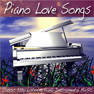 Piano Love Songs: Classic Easy Listening Piano Instrumental Music