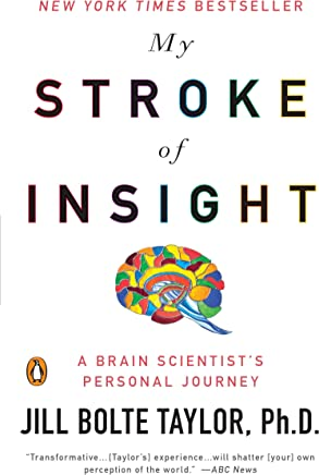 My Stroke of Insight: A Brain Scientists Personal Journey