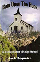 Built Upon the Rock: The 28 Fundamental Adventist Beliefs in Light of the Gospel