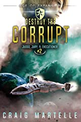 Destroy The Corrupt: A Space Opera Adventure Legal Thriller (Judge, Jury, Executioner Book 2) Kindle Edition