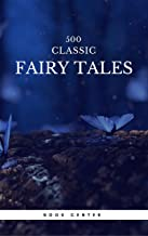 500 Classic Fairy Tales You Should Read: : Cinderella, Rapunzel, The Little Mermaid, Beauty and the Beast, Aladdin And The...