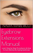 Eyebrow Extensions Manual: Learn Step by Step Procedures & How To Earn Money By Styling Eyebrows