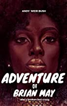 ADVENTURES OF BRIAN MAY: She's broken but crazy (English Edition)