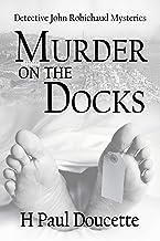 Murder on the Docks (Detective John Robichaud Mysteries Book 1)