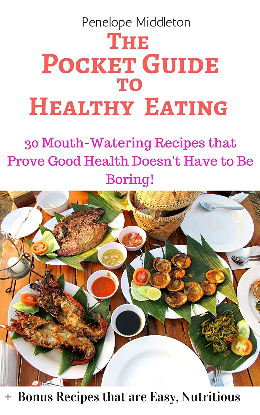 The Pocket Guide To Healthy Eating: 30 Mouth-Watering Recipes that Prove Good Health Doesn't Have to Be Boring! (English Edition)