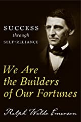 We Are the Builders of Our Fortunes: Success through Self-Reliance Kindle Edition