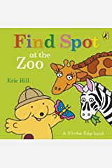 Find Spot at the Zoo (Lift the Flap): A Lift-the-Flap Story Board book