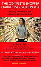 The Complete Shopper Marketing Guidebook - How to Understand and Influence Shopper Behavior: With over 400 strategic brainstorming ideas