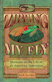 Zipping My Fly: Moments in the Life of an American Sportsman