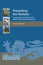 Presenting the Romans: Interpreting the Frontiers of the Roman Empire World Heritage Site (Heritage Matters Book 12)