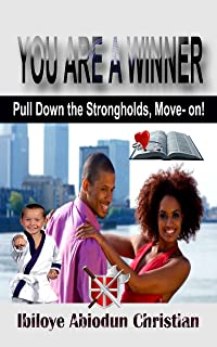 YOU ARE A WINNER: Pull Down the Strongholds, Move-on! (English Edition)