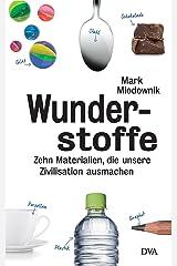 Wunderstoffe: Zehn Materialien, die unsere Zivilisation ausmachen (German Edition) Kindle Edition