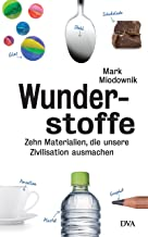 Wunderstoffe: Zehn Materialien, die unsere Zivilisation ausmachen (German Edition)