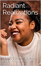 Radiant Realizations: Holistic Coaches Share How Radiant Your Life Can Be