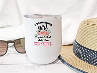 F Bomb Kinda Girl I Sprinkle That Shit Like Confetti Cup - Swear Word Gifts - Stemless Wine Tumbler with Lid