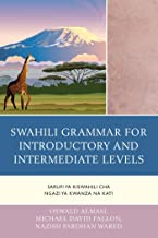 Swahili Grammar for Introductory and Intermediate Levels: Sarufi ya Kiswahili cha Ngazi ya Kwanza na Kati