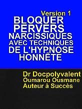Bloquer Pervers Narcissiques Avec Techniques De L'hypnose Honnête: livre d'hypnose pour hypnotiser efficacement (French Edition)