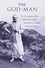 The God Man: The Life, Journeys and Work of Meher Baba with an Interpretation of his Silence and Spiritual Teaching