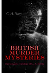 BRITISH MURDER MYSTERIES: The Greatest Thrillers of G. A. Henty: A Search for a Secret, Dorothy's Double, The Curse of Carne's Hold, Colonel Thorndyke's Secret & The Lost Heir Kindle Edition