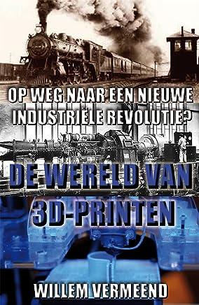 De wereld van 3D-printen: op weg naar een nieuwe industriele revolutie?