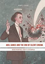 Abel Gance and the End of Silent Cinema: Sounding out Utopia