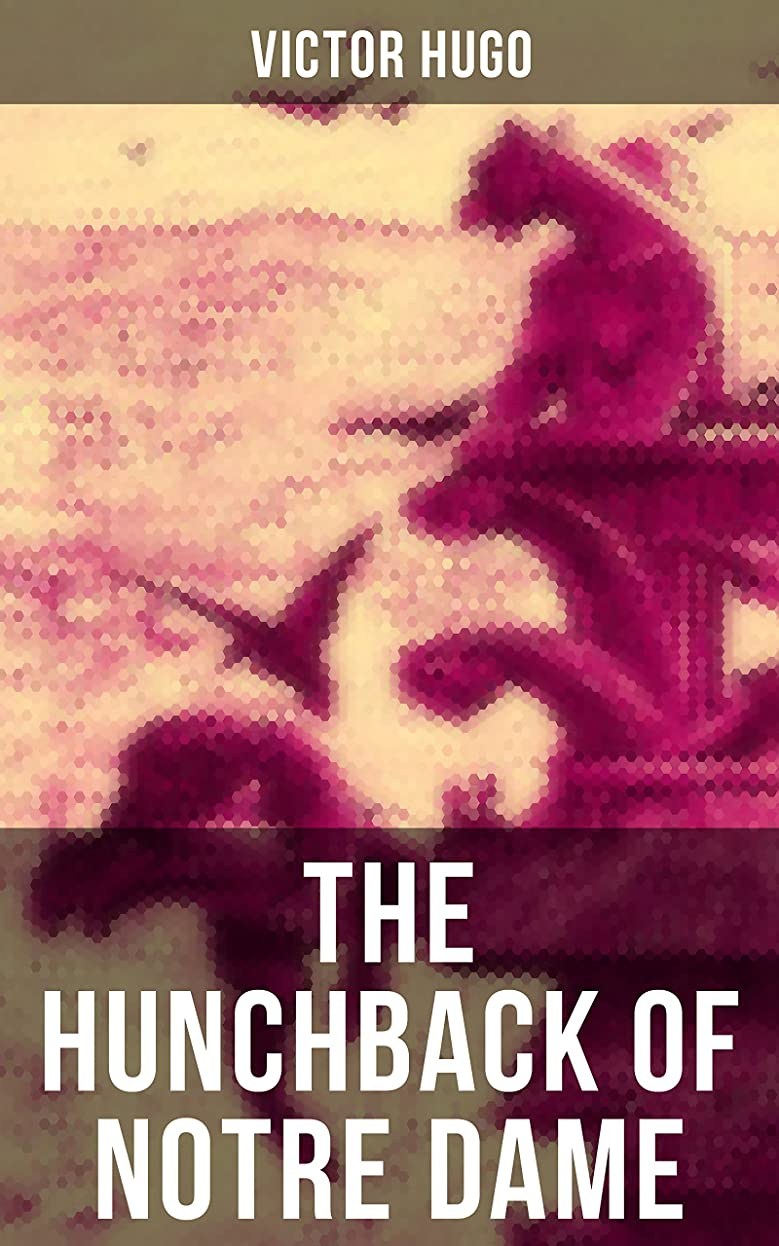 証書拒否骨THE HUNCHBACK OF NOTRE DAME: The Original Isabel Hapgood Translation (English Edition)