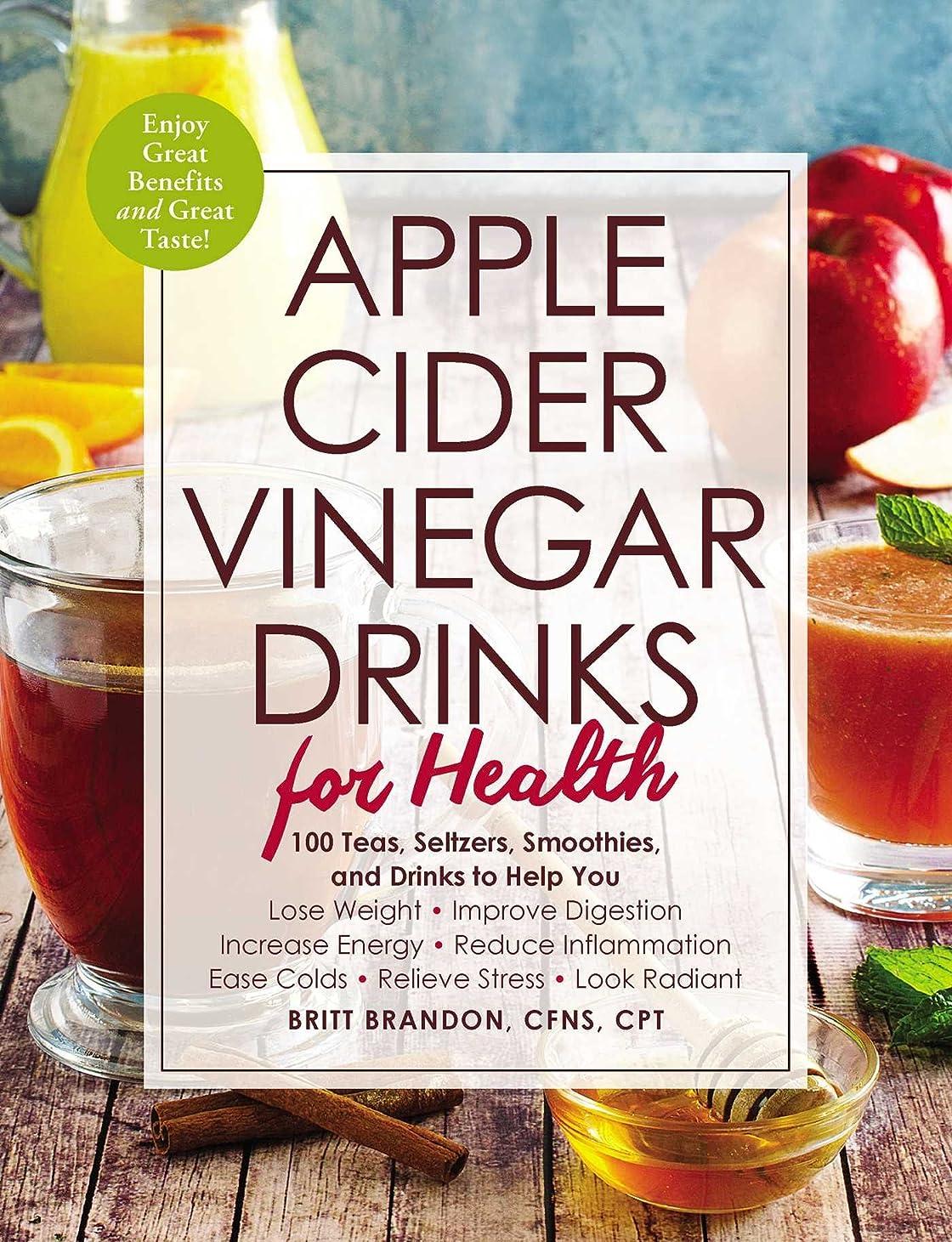 輝く辞任する養うApple Cider Vinegar Drinks for Health: 100 Teas, Seltzers, Smoothies, and Drinks to Help You ? Lose Weight ? Improve Digestion ? Increase Energy ? Reduce ... Stress ? Look Radiant (English Edition)
