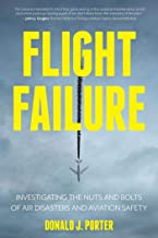 Flight Failure: Investigating the Nuts and Bolts of Air Disasters and Aviation Safety