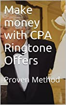 Make money with CPA Ringtone Offers (Make Money with CPA Affiliates)