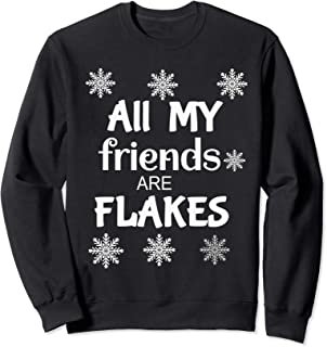 All My Friends Are Flakes Winter Holiday Matching Christmas Sweatshirt