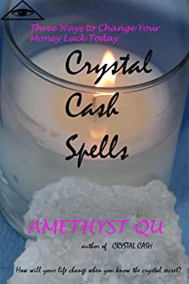 Crystal Cash Spells: Three Ways to Change Your Money Luck Today (Exploring Crystal Magick Book 2)