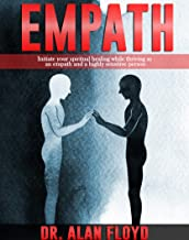 Empath: Initiate your spiritual healing while thriving as an empath and a highly sensitive person