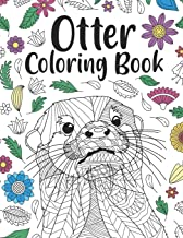 Otter Coloring Book: A Cute Adult Coloring Books for Otter Owner, Best Gift for Otter Lovers